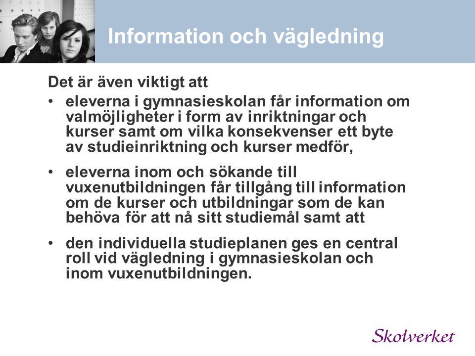Information och vägledning Det är även viktigt att eleverna i gymnasieskolan får information om valmöjligheter i form av inriktningar och kurser samt