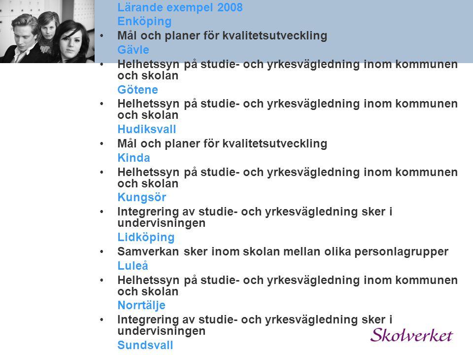 Lärande exempel 2008 Enköping Mål och planer för kvalitetsutveckling Gävle Helhetssyn på studie- och yrkesvägledning inom kommunen och skolan Götene H
