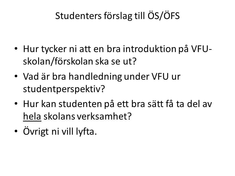 Studenters förslag till ÖS/ÖFS Hur tycker ni att en bra introduktion på VFU- skolan/förskolan ska se ut.