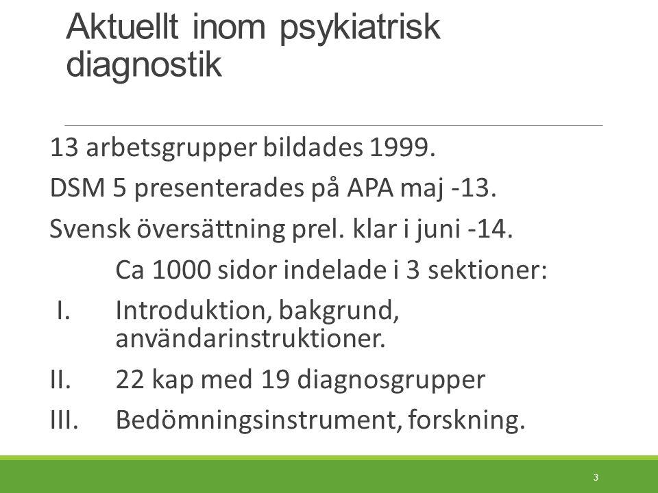 DSM 5 Diagnostiskt verktyg att betrakta som sorteringsmanual, användes med omdöme och klinisk erfarenhet. - Ingen vägledning för behandling 4