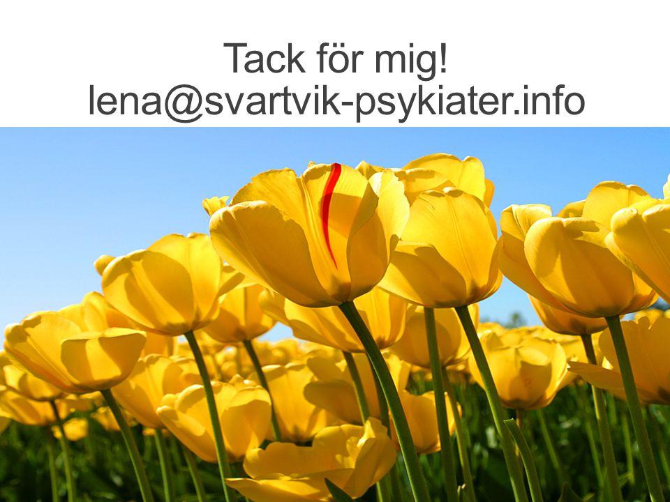 Tack för mig! lena@svartvik-psykiater.info lena@svartvik-psykiater.info 46