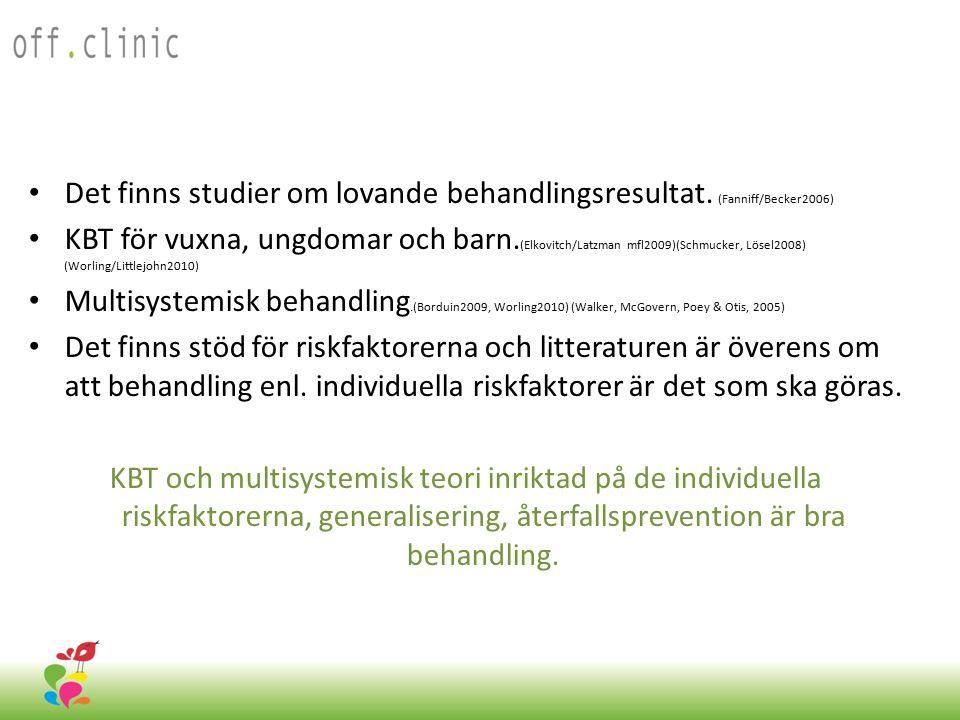 Det finns studier om lovande behandlingsresultat. (Fanniff/Becker2006) KBT för vuxna, ungdomar och barn. (Elkovitch/Latzman mfl2009)(Schmucker, Lösel2