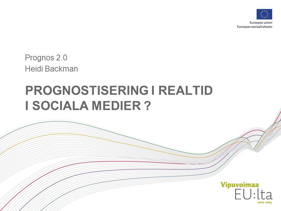 PROGNOSTISERING I REALTID I SOCIALA MEDIER ? Prognos 2.0 Heidi Backman