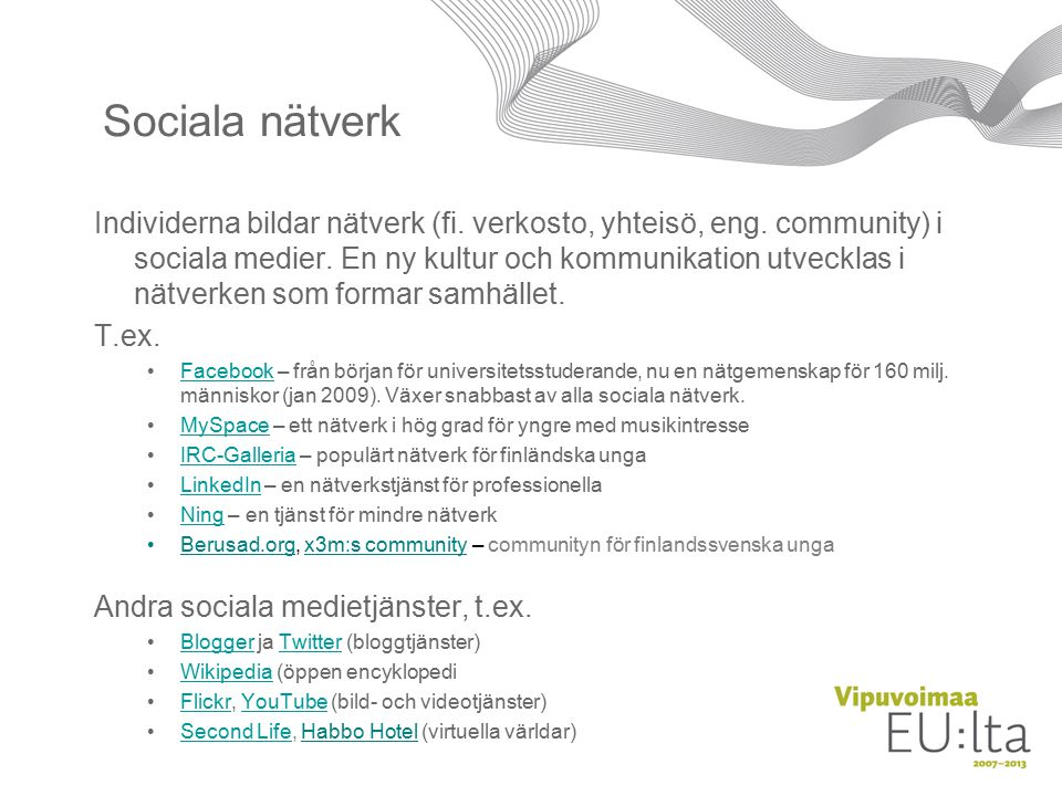 Sociala nätverk Individerna bildar nätverk (fi. verkosto, yhteisö, eng.