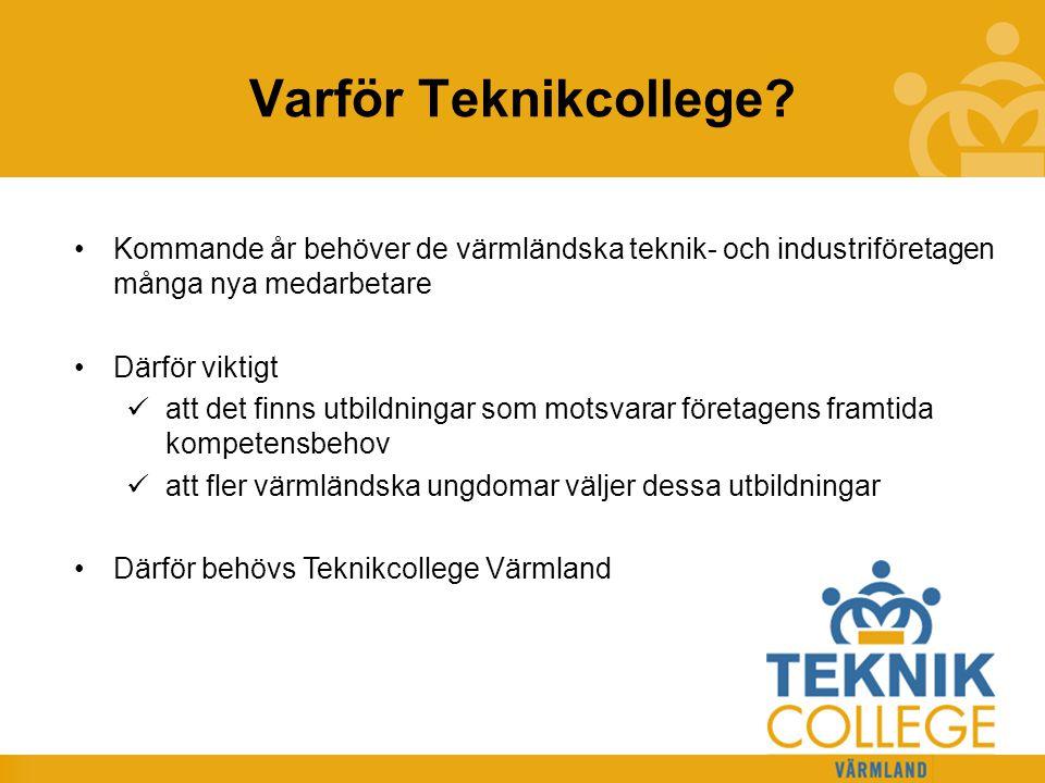 TEKNIKCOLLEGE Varför Teknikcollege? Kommande år behöver de värmländska teknik- och industriföretagen många nya medarbetare Därför viktigt att det finn