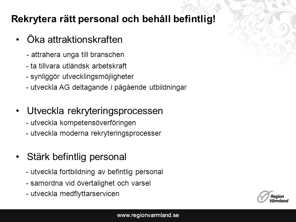 www.regionvarmland.se Rekrytera rätt personal och behåll befintlig.