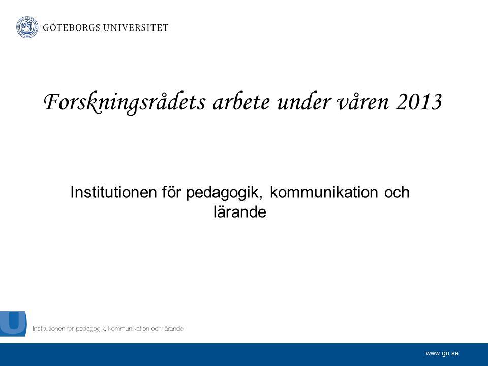 www.gu.se Forskning som påverkar  Vårt mål för 2013  Under 2013 ska samtliga beskrivna aktiviteter vara påbörjade eller genomförda  Forskningsrådets former och funktion ska vara etablerade