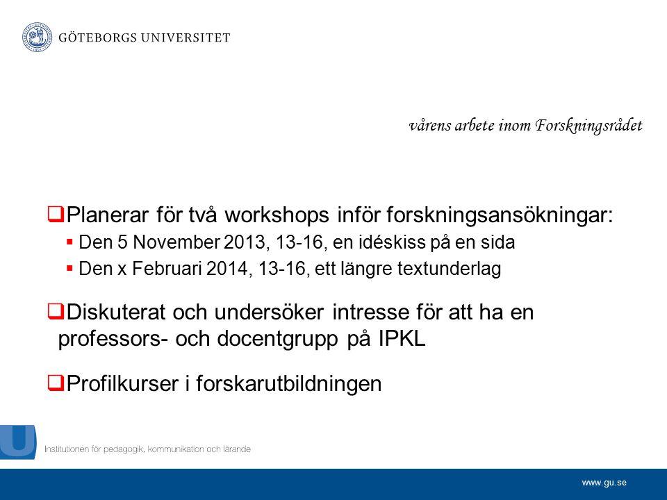 www.gu.se vårens arbete inom Forskningsrådet  Planerar för två workshops inför forskningsansökningar:  Den 5 November 2013, 13-16, en idéskiss på en