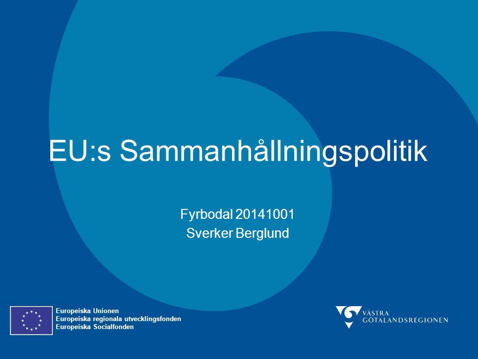 EU:s Sammanhållningspolitik Fyrbodal 20141001 Sverker Berglund Europeiska Unionen Europeiska regionala utvecklingsfonden Europeiska Socialfonden