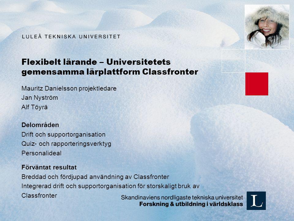 Flexibelt lärande – Universitetets gemensamma lärplattform Classfronter Mauritz Danielsson projektledare Jan Nyström Alf Töyrä Delområden Drift och su
