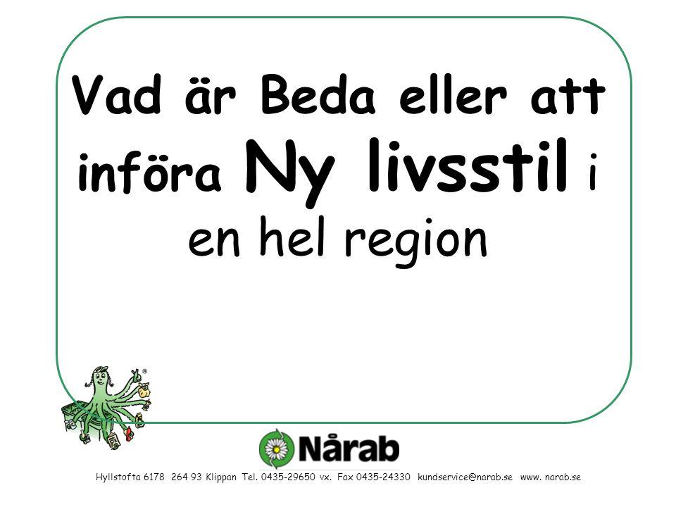 Vad är Beda eller att införa Ny livsstil i en hel region Hyllstofta 6178 264 93 Klippan Tel. 0435-29650 vx. Fax 0435-24330 kundservice@narab.se www. n