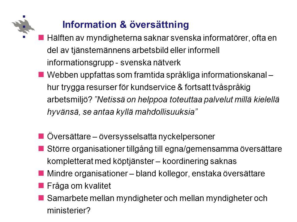 Formella strukturer Svenska enheter vid bildningsavdelningarna (länsstyrelser) Västra Nylands regiondirektion (Nylands förbund) Skärgårdsombudsman (EF förbund) Gemensam översättare vid TE-centralerna Svenska representanter i ledningsgrupper (länsstyrelser, TE-centraler)