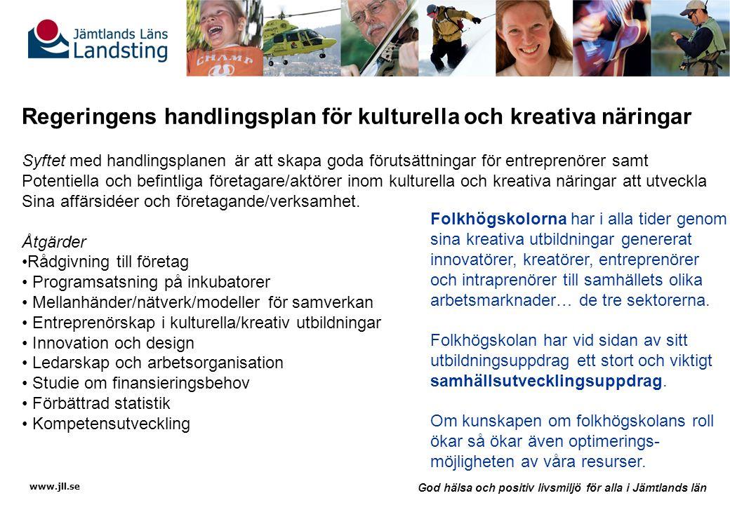 www.jll.se God hälsa och positiv livsmiljö för alla i Jämtlands län Regeringens handlingsplan för kulturella och kreativa näringar Syftet med handlingsplanen är att skapa goda förutsättningar för entreprenörer samt Potentiella och befintliga företagare/aktörer inom kulturella och kreativa näringar att utveckla Sina affärsidéer och företagande/verksamhet.