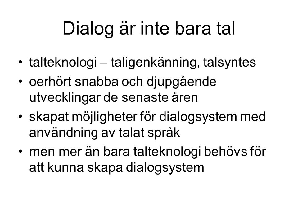 Informationsutbyte i dialog dialoger har en struktur - spel med olika drag t ex om man ställer en fråga så förväntas ett svar någonting självklart som datorer inte vet av sig själva eller är det så självklart?
