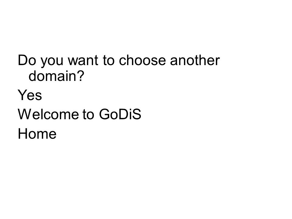 Do you want to choose another domain? Yes Welcome to GoDiS Home