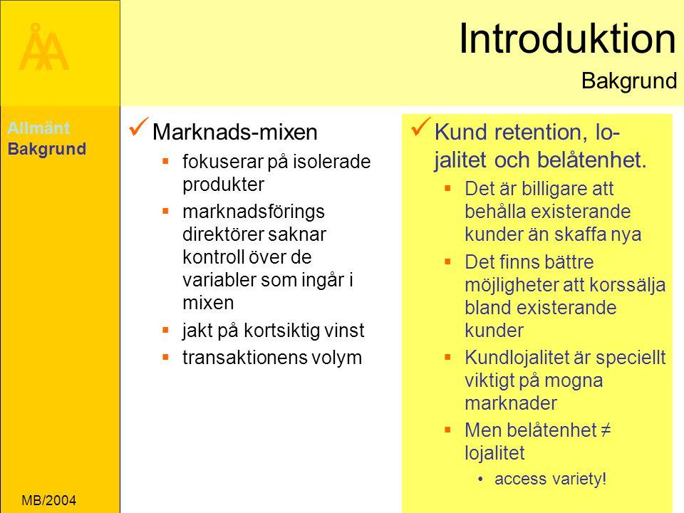 ÅA MB/2004 Introduktion Bakgrund Marknads-mixen  fokuserar på isolerade produkter  marknadsförings direktörer saknar kontroll över de variabler som ingår i mixen  jakt på kortsiktig vinst  transaktionens volym Kund retention, lo- jalitet och belåtenhet.