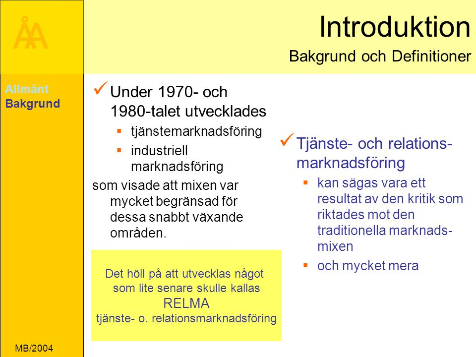 ÅA MB/2004 Sammanfattning - skillnader TransaktionsMF Focuserar på enskild transaktion Understryker produktens egenskaper Kort tidsperspektiv Kundservice obetydlig Moderat kundkontakt Kvalitet är en produktionsfaktor RelationsMF Focuserar på att behålla kunder Understryker produktens nytta Långt tidsperspektiv Hög kundservice Hög betjäningsvillighet Hög kundkontakt Kvalitet berör alla Allmänt Bakgrund Synsätt