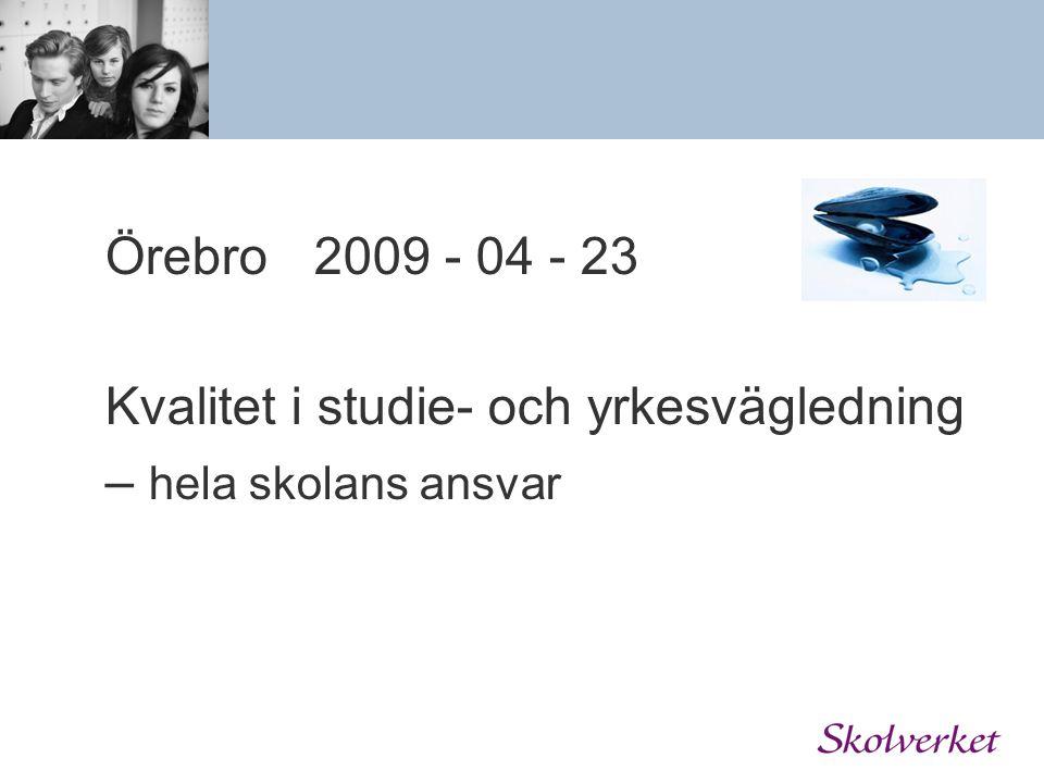 Örebro2009 - 04 - 23 Kvalitet i studie- och yrkesvägledning – hela skolans ansvar