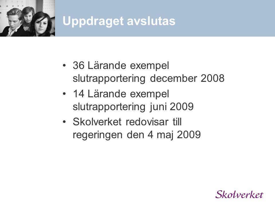 Uppdraget avslutas 36 Lärande exempel slutrapportering december 2008 14 Lärande exempel slutrapportering juni 2009 Skolverket redovisar till regeringe