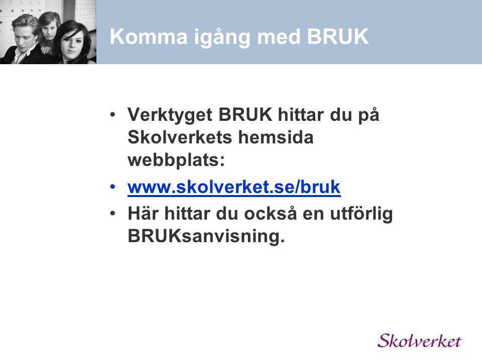 Komma igång med BRUK Verktyget BRUK hittar du på Skolverkets hemsida webbplats: www.skolverket.se/bruk Här hittar du också en utförlig BRUKsanvisning.