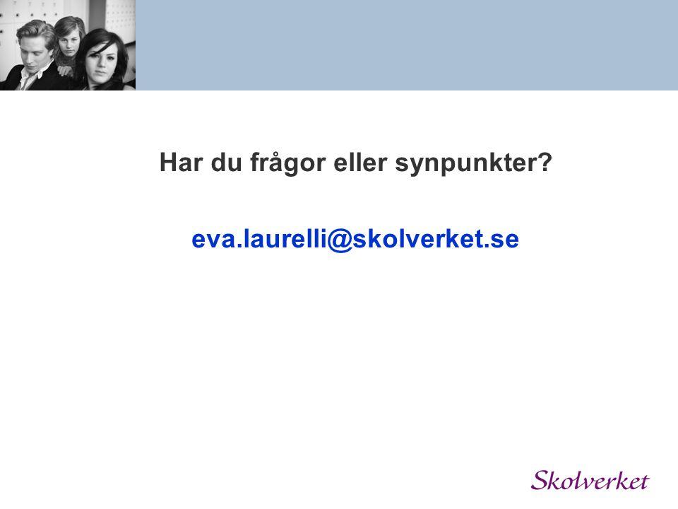 Har du frågor eller synpunkter? eva.laurelli@skolverket.se