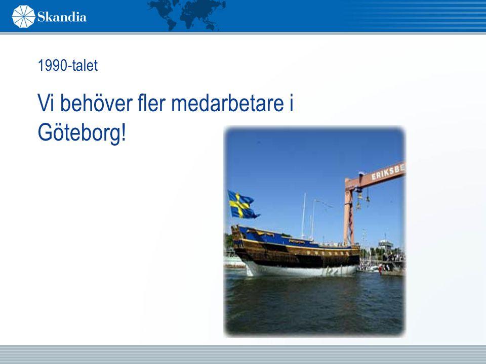 1990-talet Vi behöver fler medarbetare i Göteborg!