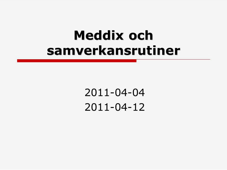 Meddix och samverkansrutiner 2011-04-04 2011-04-12