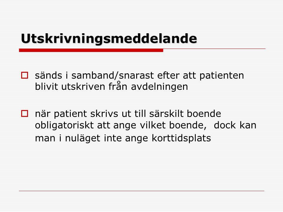 Utskrivningsmeddelande  sänds i samband/snarast efter att patienten blivit utskriven från avdelningen  när patient skrivs ut till särskilt boende ob