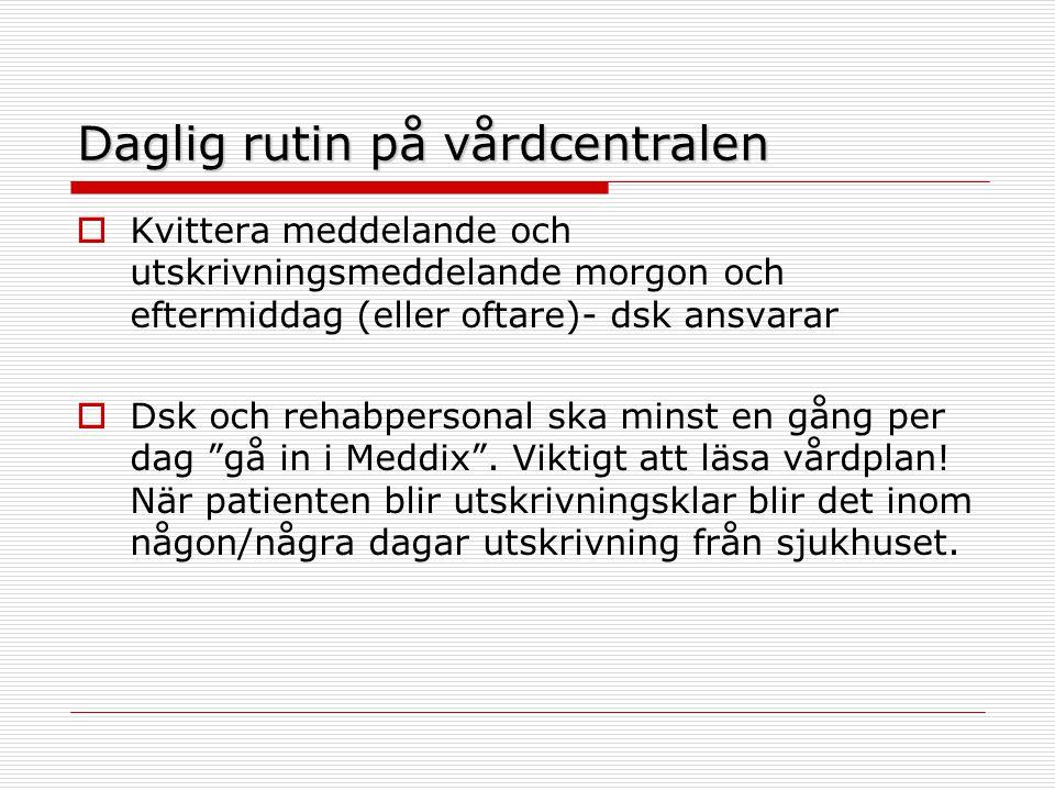 Daglig rutin på vårdcentralen  Kvittera meddelande och utskrivningsmeddelande morgon och eftermiddag (eller oftare)- dsk ansvarar  Dsk och rehabpers