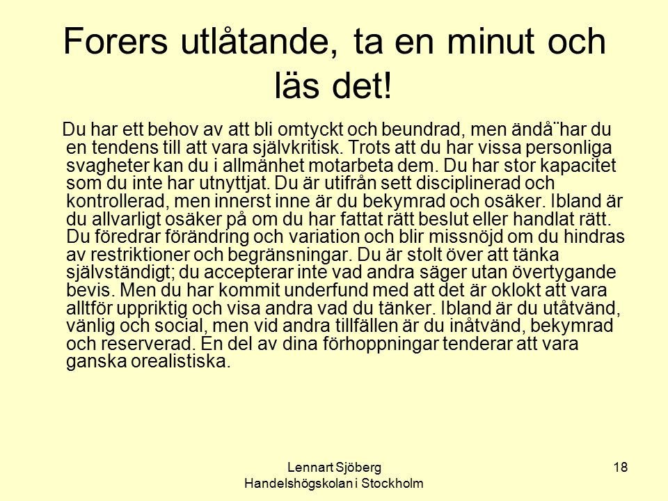 Lennart Sjöberg Handelshögskolan i Stockholm 18 Forers utlåtande, ta en minut och läs det! Du har ett behov av att bli omtyckt och beundrad, men ändå¨