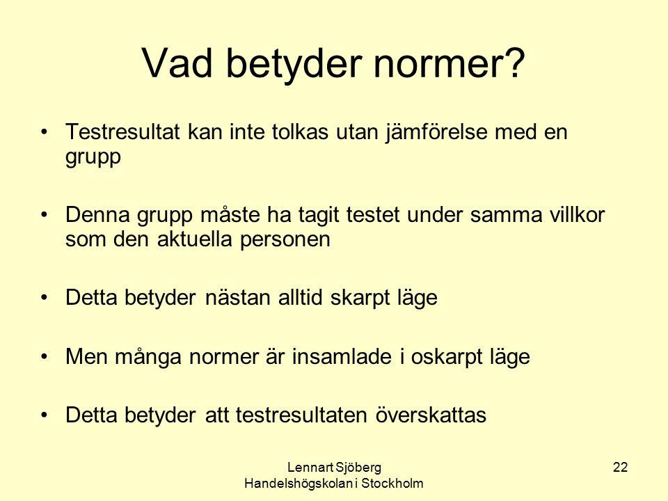 Lennart Sjöberg Handelshögskolan i Stockholm 22 Vad betyder normer? Testresultat kan inte tolkas utan jämförelse med en grupp Denna grupp måste ha tag