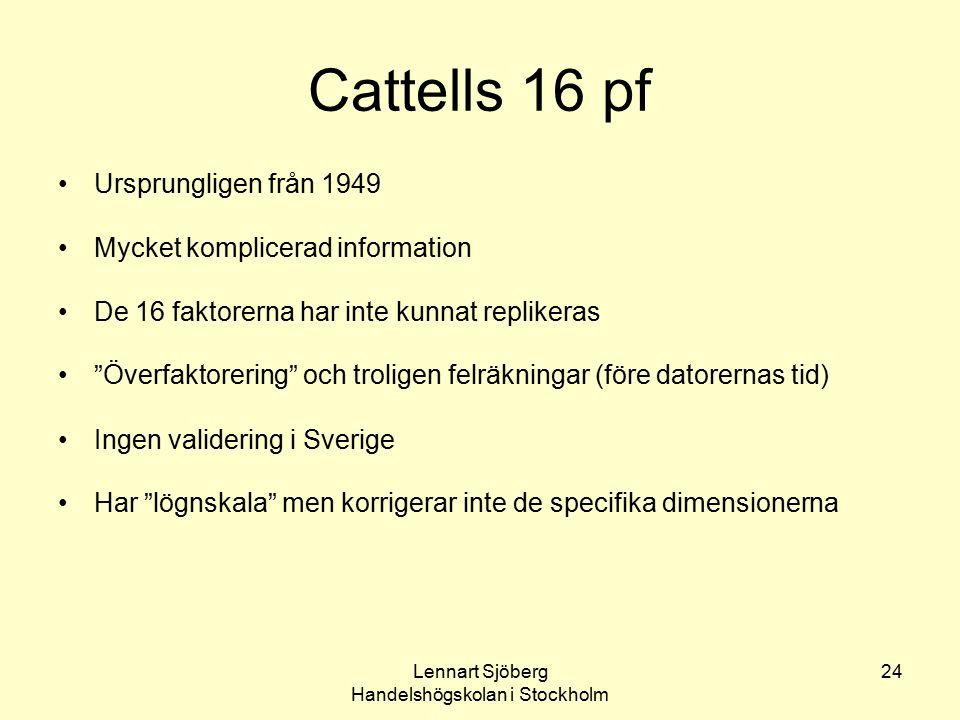 Lennart Sjöberg Handelshögskolan i Stockholm 24 Cattells 16 pf Ursprungligen från 1949 Mycket komplicerad information De 16 faktorerna har inte kunnat