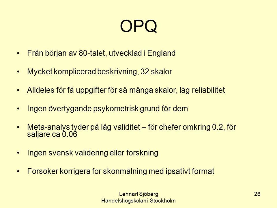 Lennart Sjöberg Handelshögskolan i Stockholm 26 OPQ Från början av 80-talet, utvecklad i England Mycket komplicerad beskrivning, 32 skalor Alldeles fö