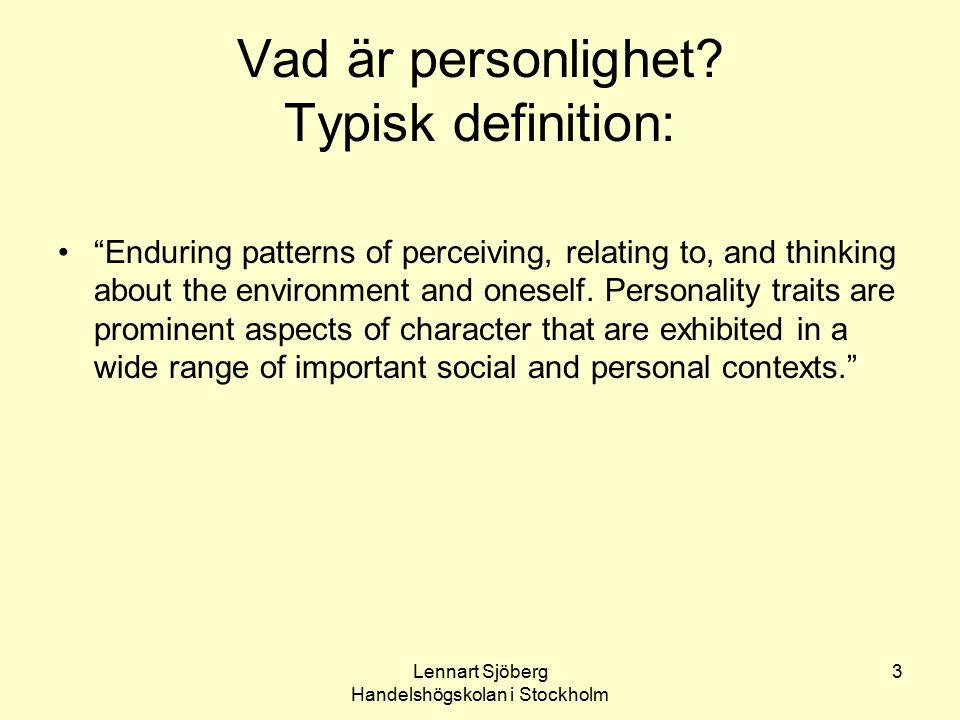 Lennart Sjöberg Handelshögskolan i Stockholm 4 Det handlar alltså om: Ett ganska diffust begrepp Tänkande, beteende, känslor som är utmärkande för en individ, alltså om skillnader mellan individer som är relativt generella och bestående över tid – men bara relativt