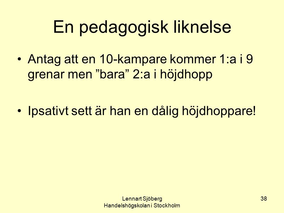 """Lennart Sjöberg Handelshögskolan i Stockholm 38 En pedagogisk liknelse Antag att en 10-kampare kommer 1:a i 9 grenar men """"bara"""" 2:a i höjdhopp Ipsativ"""