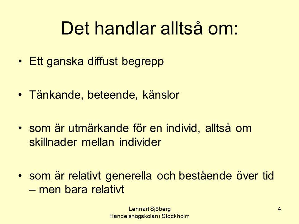 Lennart Sjöberg Handelshögskolan i Stockholm 5 Betyder personligheten något som prognosfaktor i arbetslivet.