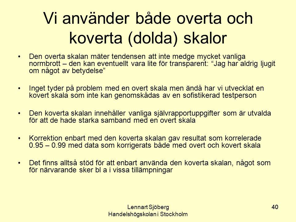 Lennart Sjöberg Handelshögskolan i Stockholm 40 Vi använder både overta och koverta (dolda) skalor Den overta skalan mäter tendensen att inte medge my