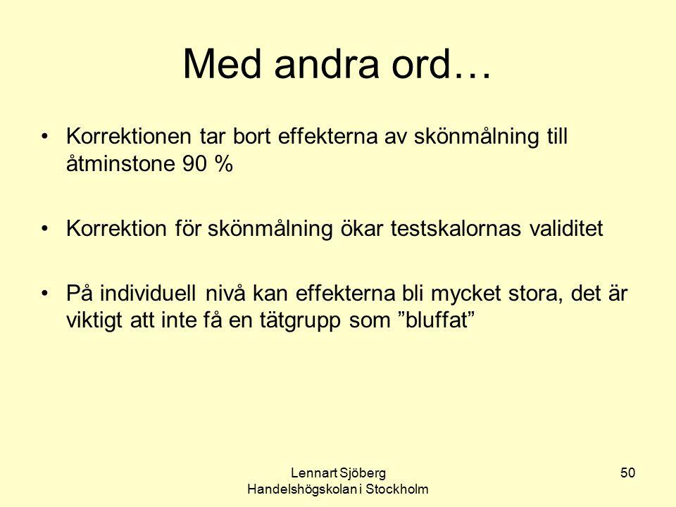 Lennart Sjöberg Handelshögskolan i Stockholm 50 Med andra ord… Korrektionen tar bort effekterna av skönmålning till åtminstone 90 % Korrektion för skö