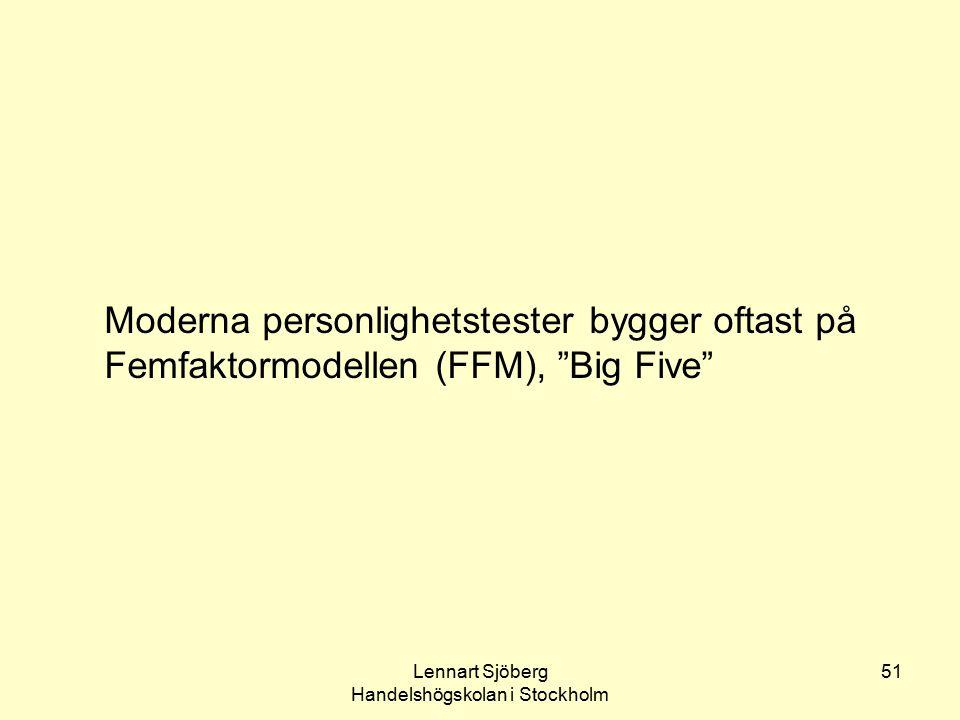 """Lennart Sjöberg Handelshögskolan i Stockholm 51 Moderna personlighetstester bygger oftast på Femfaktormodellen (FFM), """"Big Five"""""""