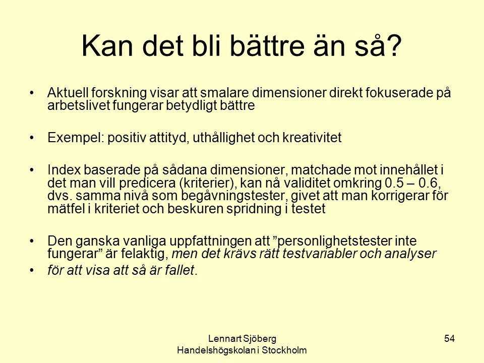 Lennart Sjöberg Handelshögskolan i Stockholm 54 Kan det bli bättre än så? Aktuell forskning visar att smalare dimensioner direkt fokuserade på arbetsl