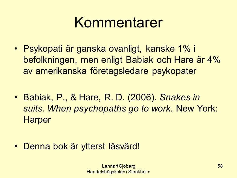 Lennart Sjöberg Handelshögskolan i Stockholm 58 Kommentarer Psykopati är ganska ovanligt, kanske 1% i befolkningen, men enligt Babiak och Hare är 4% a