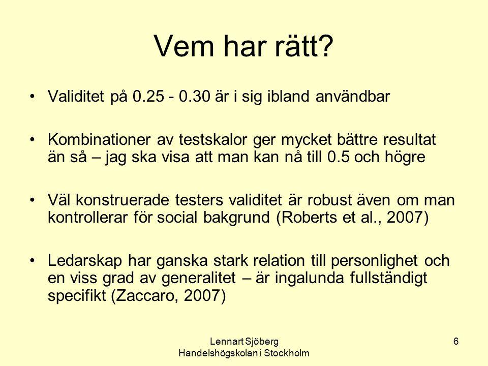 Lennart Sjöberg Handelshögskolan i Stockholm 7 Meta-analys Meta-analys = sammanställning och analys av ett stort antal empiriska publicerade undersökningar av ett visst samband, t ex mellan personlighetsdimensioner och arbetsresultat Allt vanligare sedan början av 1990-talet Vanligen bygger en sådan analys på 20 eller flera undersökningar och tusentals testade personer Särskilt inriktade på storleken av sambanden, inte på statistisk signifikans, som förutsätts som en (ointressant) självklarhet