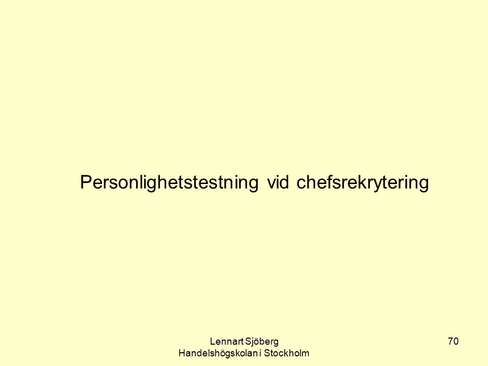 Lennart Sjöberg Handelshögskolan i Stockholm 70 Personlighetstestning vid chefsrekrytering