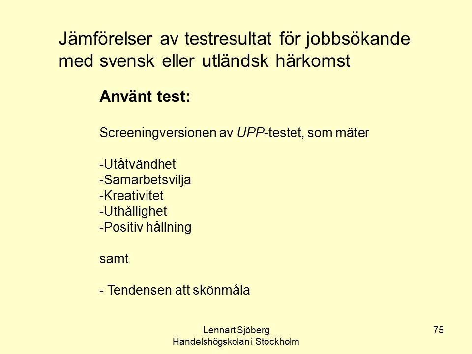 Lennart Sjöberg Handelshögskolan i Stockholm 75 Jämförelser av testresultat för jobbsökande med svensk eller utländsk härkomst Använt test: Screeningv
