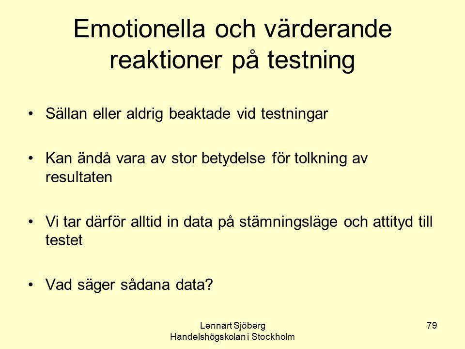 Lennart Sjöberg Handelshögskolan i Stockholm 79 Emotionella och värderande reaktioner på testning Sällan eller aldrig beaktade vid testningar Kan ändå