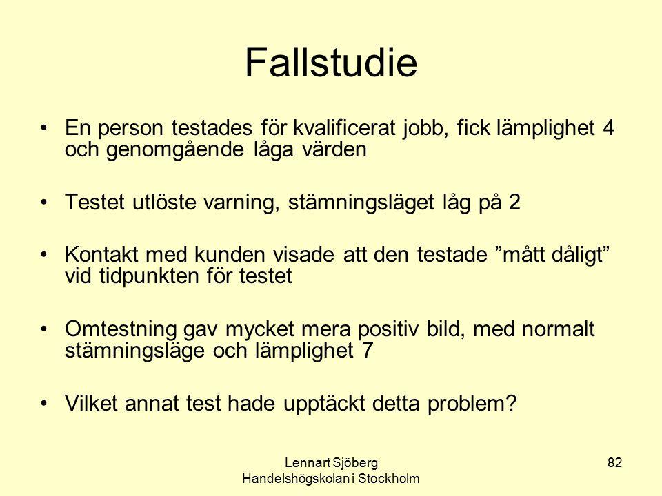 Lennart Sjöberg Handelshögskolan i Stockholm 82 Fallstudie En person testades för kvalificerat jobb, fick lämplighet 4 och genomgående låga värden Tes