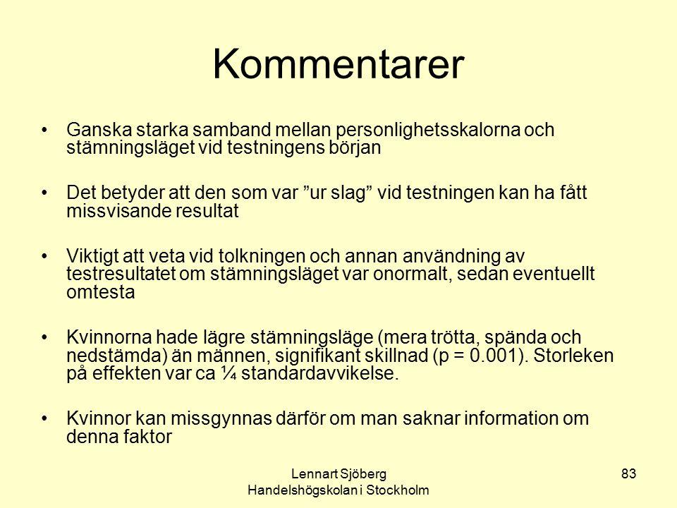Lennart Sjöberg Handelshögskolan i Stockholm 83 Kommentarer Ganska starka samband mellan personlighetsskalorna och stämningsläget vid testningens börj