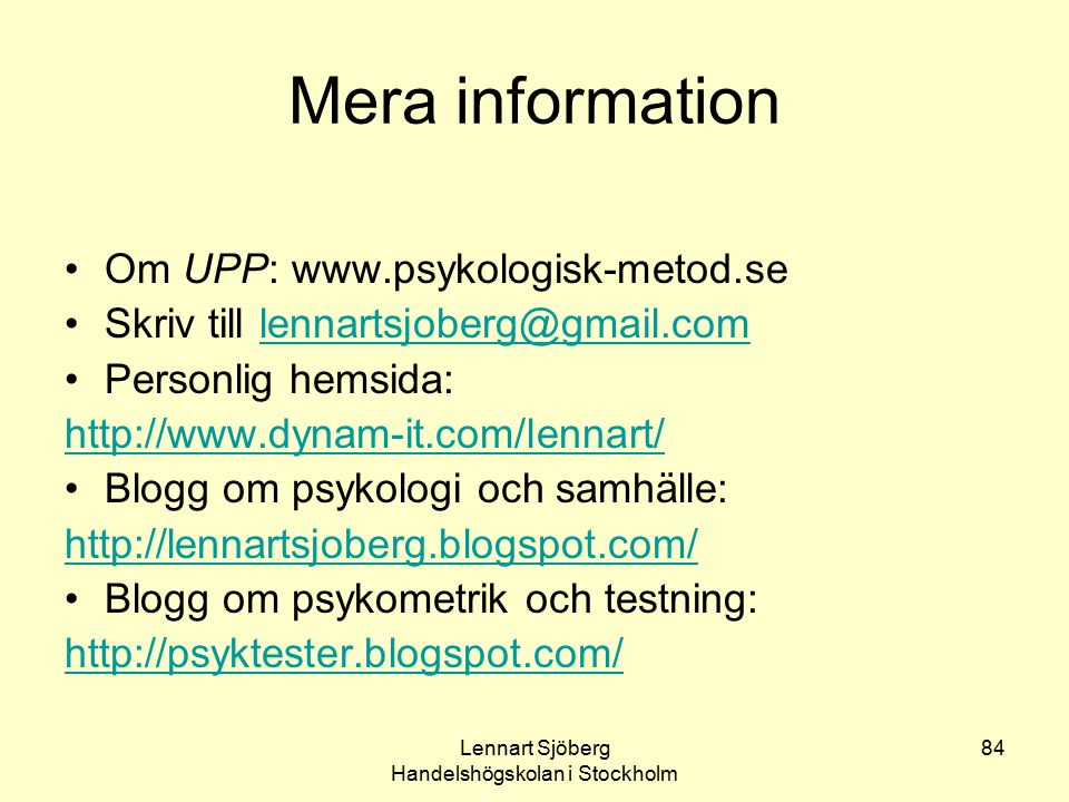 Lennart Sjöberg Handelshögskolan i Stockholm 84 Mera information Om UPP: www.psykologisk-metod.se Skriv till lennartsjoberg@gmail.comlennartsjoberg@gm