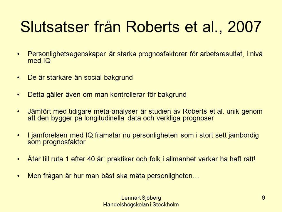 Lennart Sjöberg Handelshögskolan i Stockholm 9 Slutsatser från Roberts et al., 2007 Personlighetsegenskaper är starka prognosfaktorer för arbetsresult
