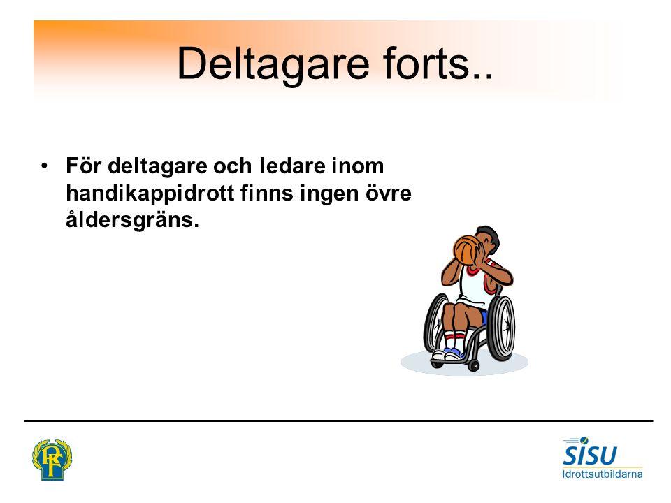 Deltagare forts.. För deltagare och ledare inom handikappidrott finns ingen övre åldersgräns.